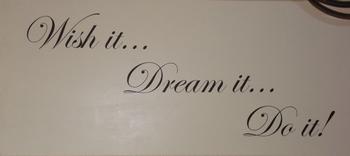 Muurtekst Wish it...Dream it ...Do it !