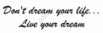 Dont dream your life