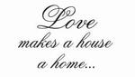 Loves make a house a  home